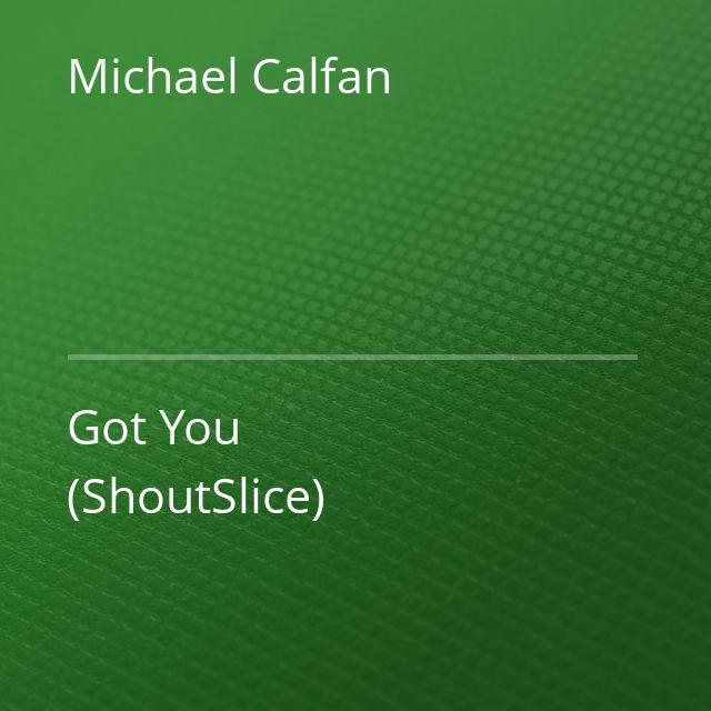 Michael Calfan - Got You (ShoutSlice)