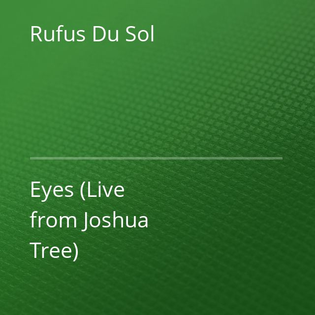 Rufus Du Sol - Eyes (Live from Joshua Tree)