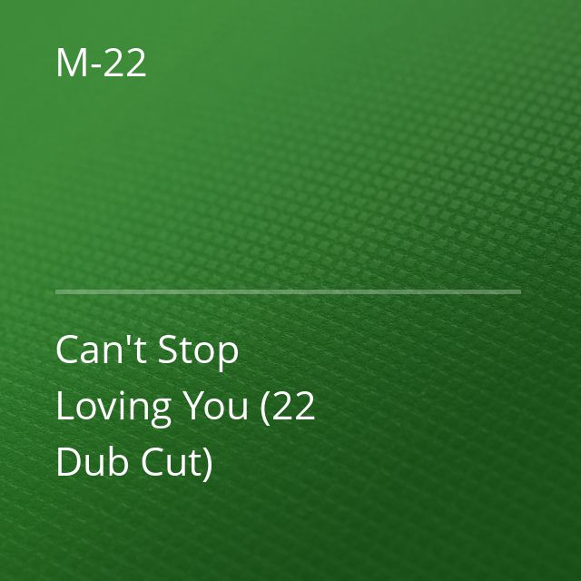 M-22 - Can't Stop Loving You (22 Dub Cut)
